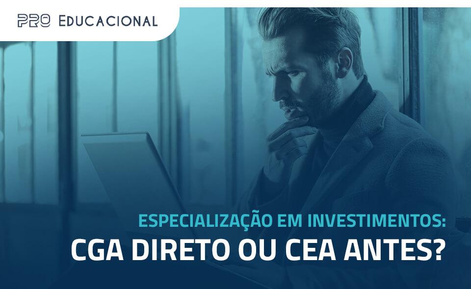 Especialização em investimentos: CGA direto ou CEA antes?