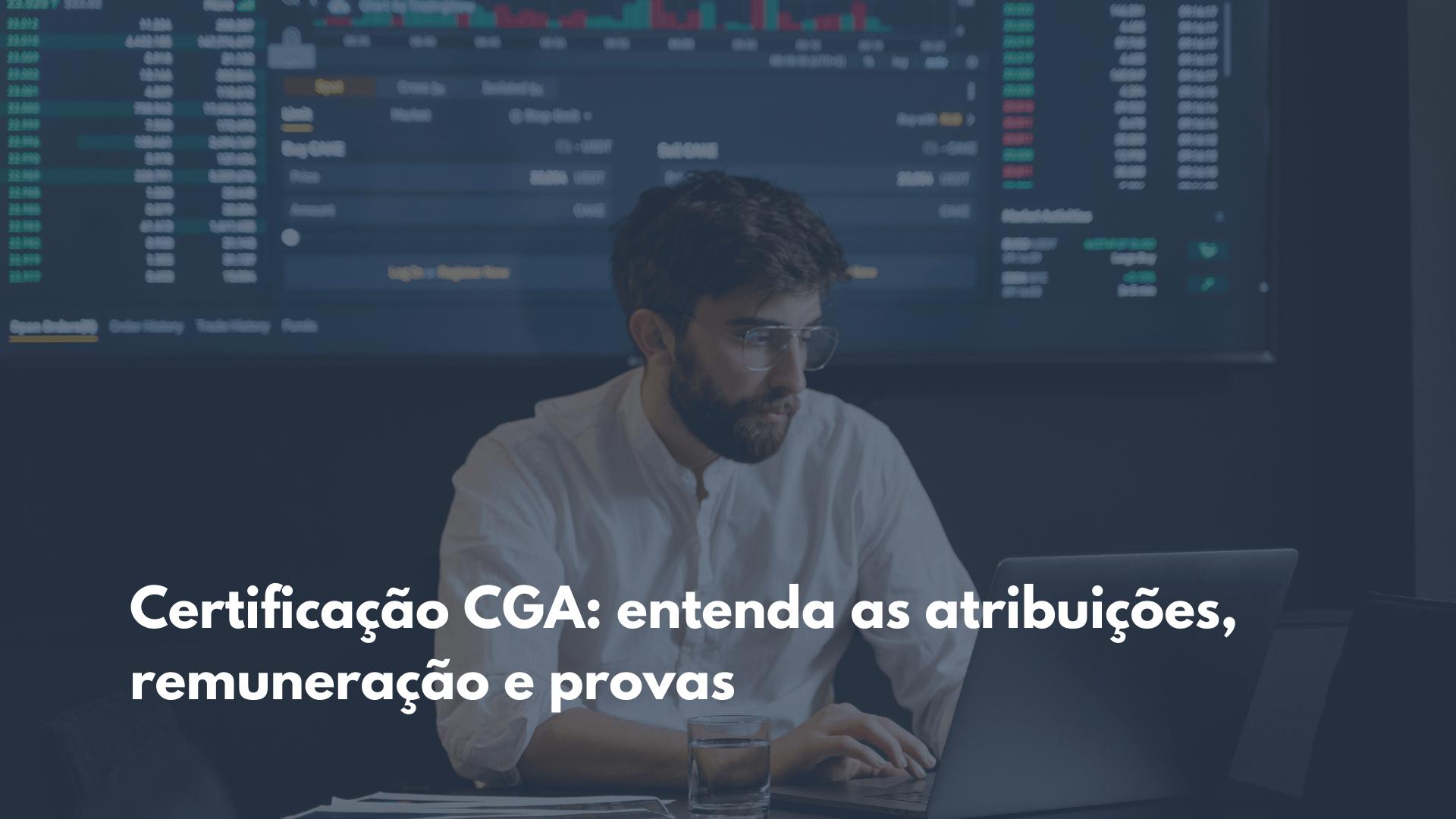 Certificação CGA: entenda as atribuições, remuneração e provas