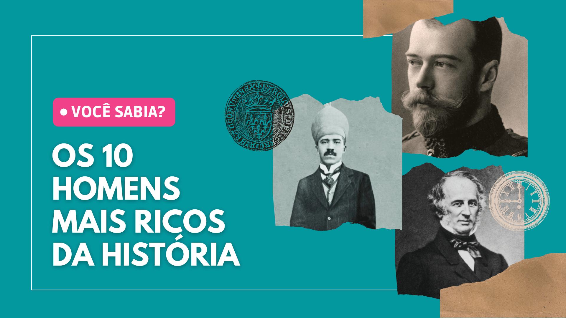 Os 10 homens mais ricos da história